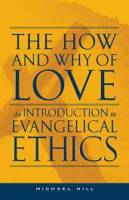 The How and Why of Love: An introduction to Evangelical Ethics  - Michael Hill - Paperback